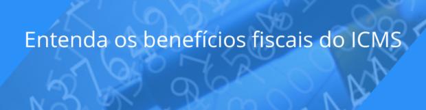 Entenda os benefícios fiscais do ICMS